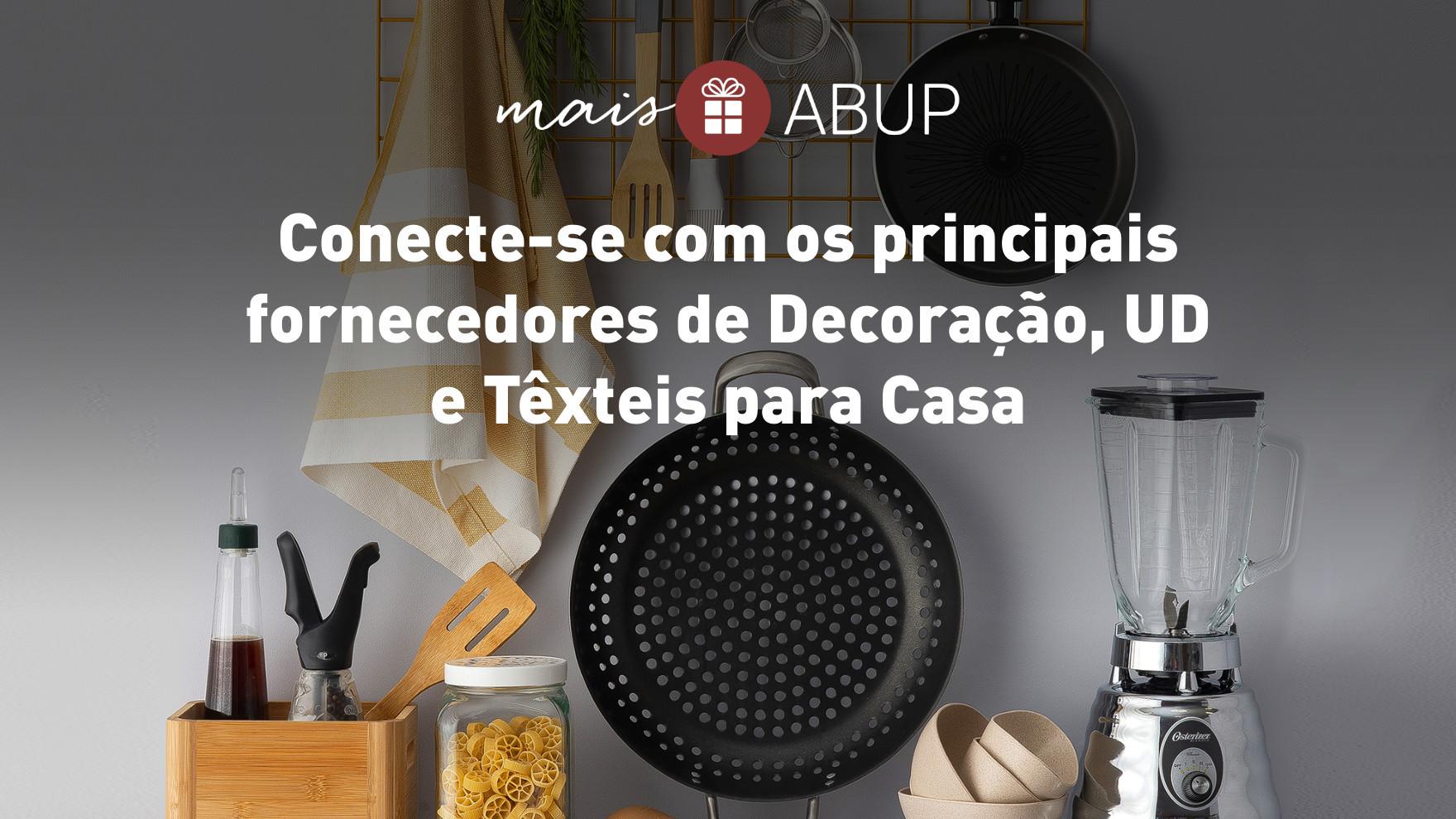 Conecte-se com os principais fornecedores de Decoração, UD e Têxteis para Casa